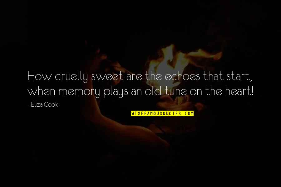 Our Sweet Memory Quotes By Eliza Cook: How cruelly sweet are the echoes that start,