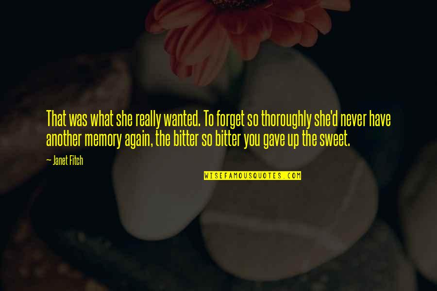 Our Sweet Memory Quotes By Janet Fitch: That was what she really wanted. To forget