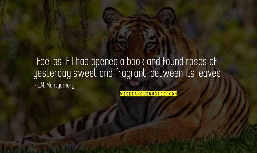Our Sweet Memory Quotes By L.M. Montgomery: I feel as if I had opened a