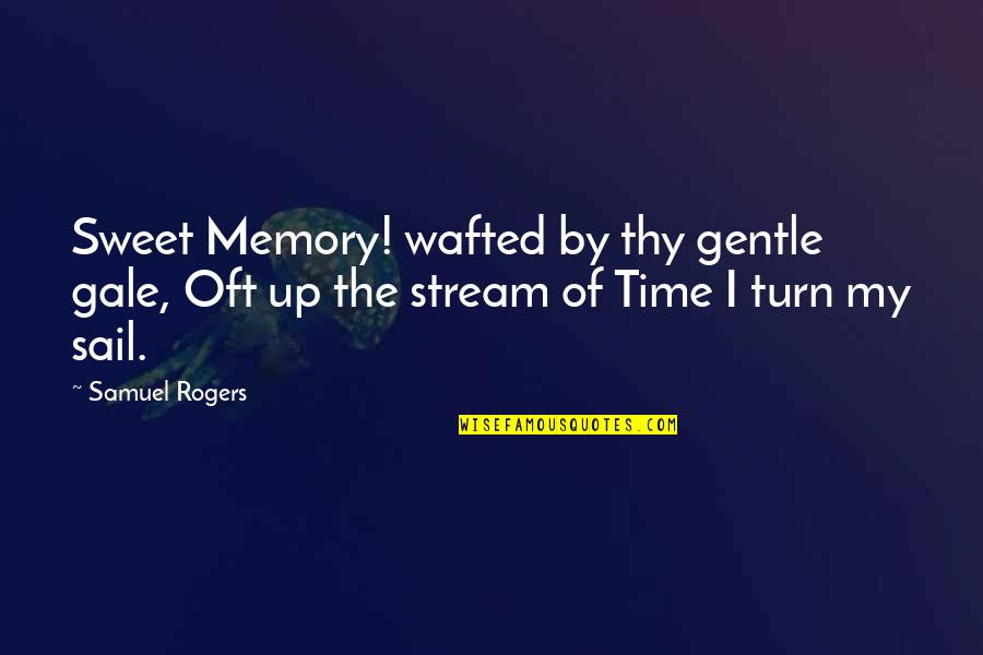 Our Sweet Memory Quotes By Samuel Rogers: Sweet Memory! wafted by thy gentle gale, Oft