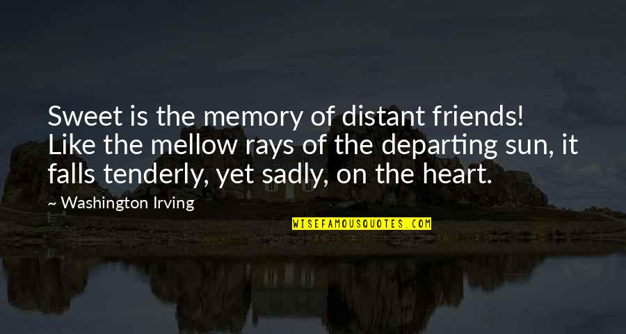 Our Sweet Memory Quotes By Washington Irving: Sweet is the memory of distant friends! Like