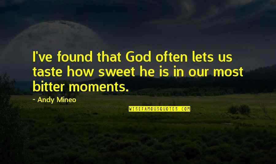 Our Sweet Moments Quotes By Andy Mineo: I've found that God often lets us taste