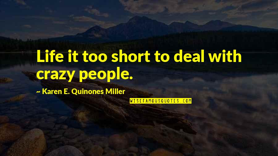 Our Sweet Moments Quotes By Karen E. Quinones Miller: Life it too short to deal with crazy