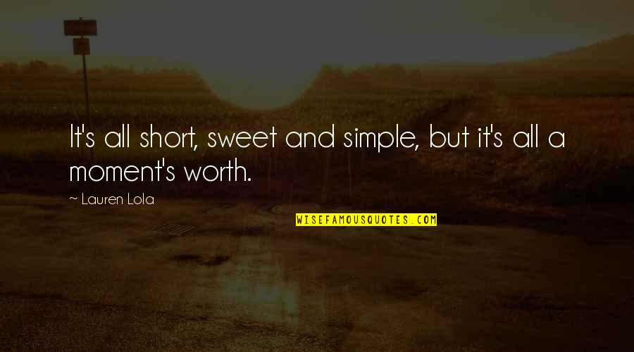 Our Sweet Moments Quotes By Lauren Lola: It's all short, sweet and simple, but it's