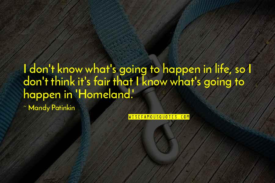 Our Sweet Moments Quotes By Mandy Patinkin: I don't know what's going to happen in