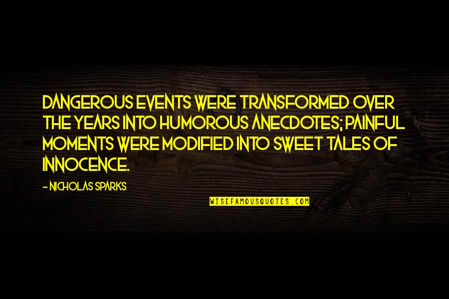Our Sweet Moments Quotes By Nicholas Sparks: Dangerous events were transformed over the years into