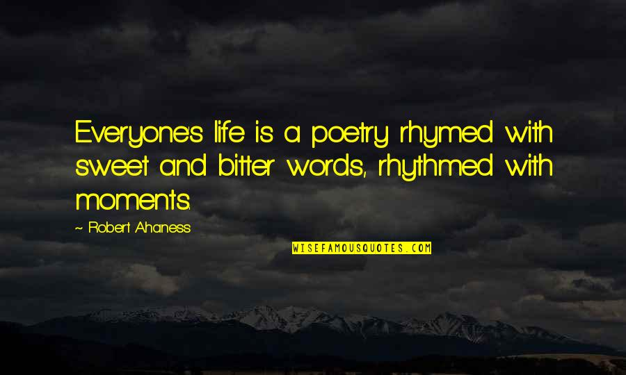 Our Sweet Moments Quotes By Robert Ahaness: Everyone's life is a poetry rhymed with sweet