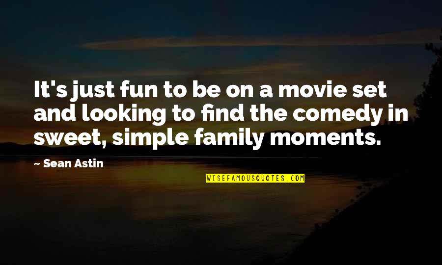 Our Sweet Moments Quotes By Sean Astin: It's just fun to be on a movie