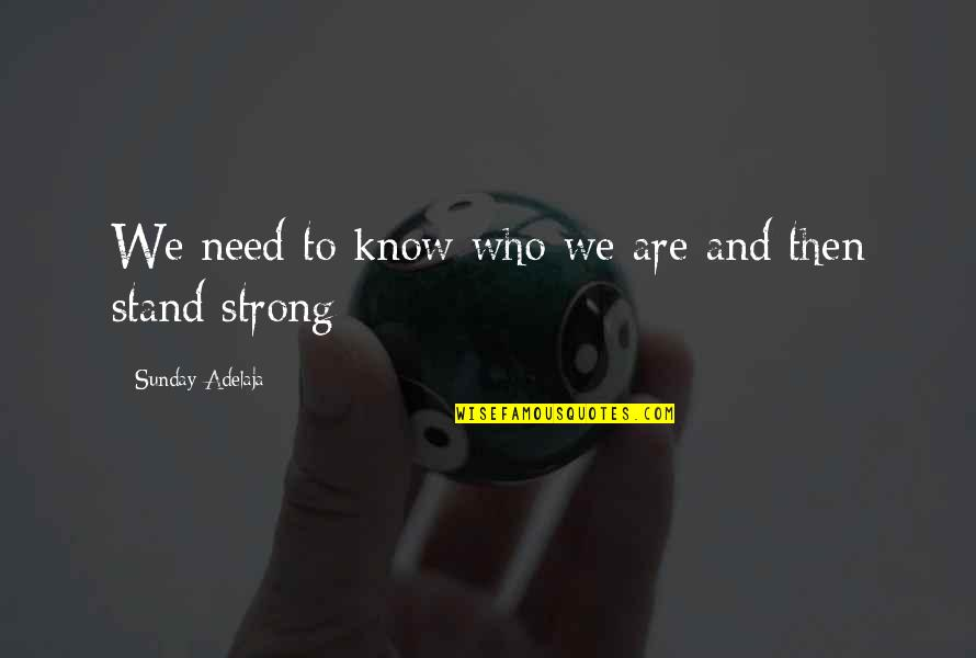 Our Sweet Moments Quotes By Sunday Adelaja: We need to know who we are and