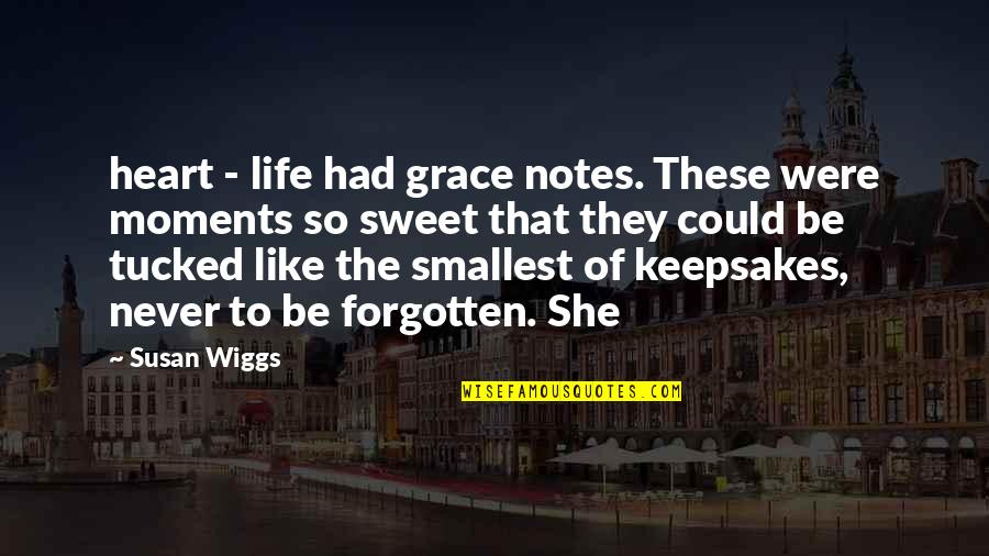 Our Sweet Moments Quotes By Susan Wiggs: heart - life had grace notes. These were