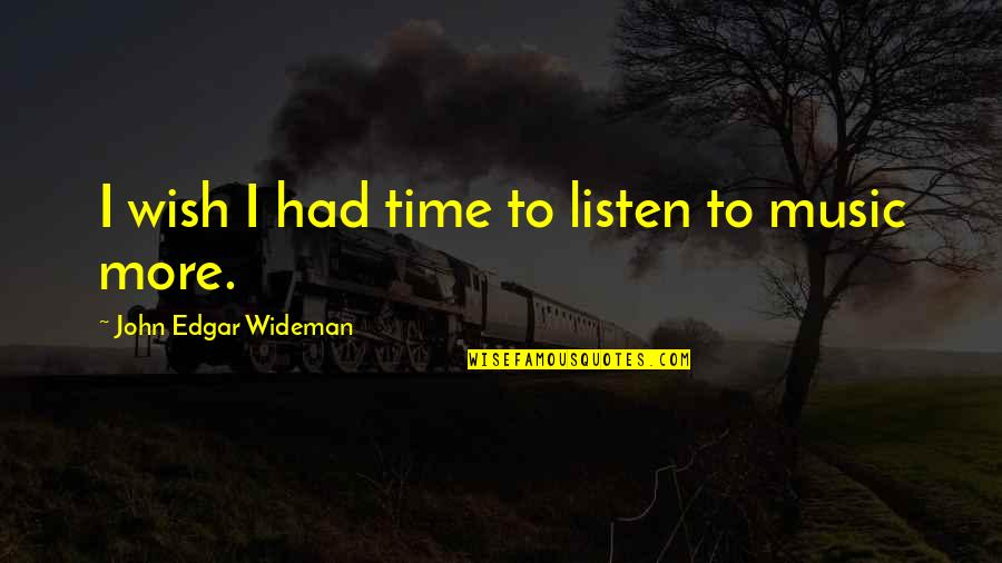Our Time Wideman Quotes By John Edgar Wideman: I wish I had time to listen to