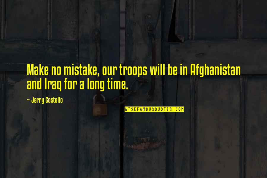 Our Troops Quotes By Jerry Costello: Make no mistake, our troops will be in