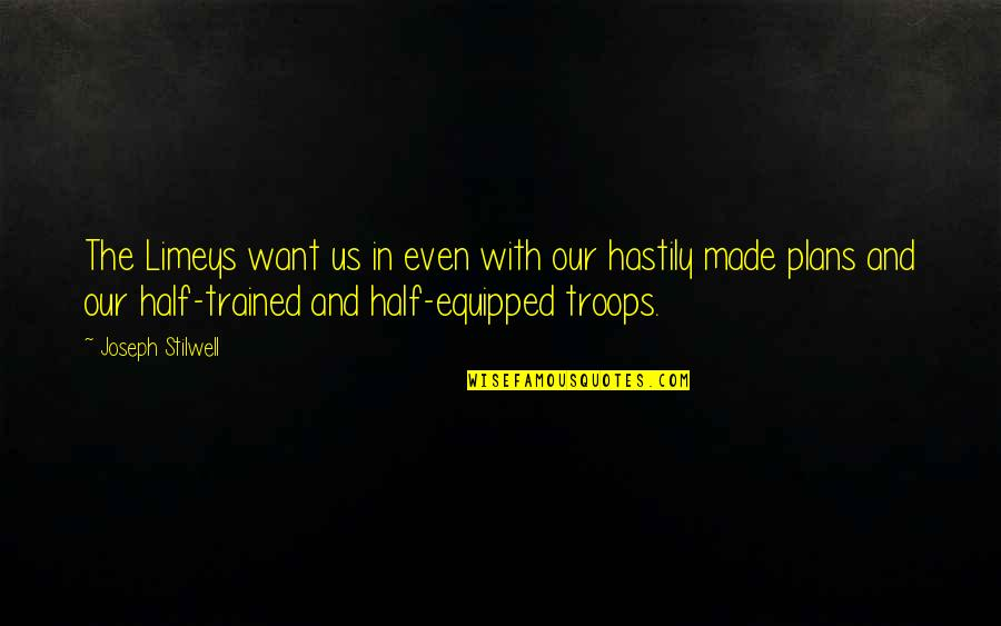 Our Troops Quotes By Joseph Stilwell: The Limeys want us in even with our