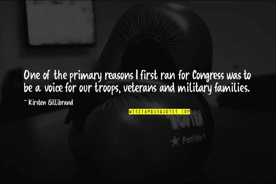 Our Troops Quotes By Kirsten Gillibrand: One of the primary reasons I first ran