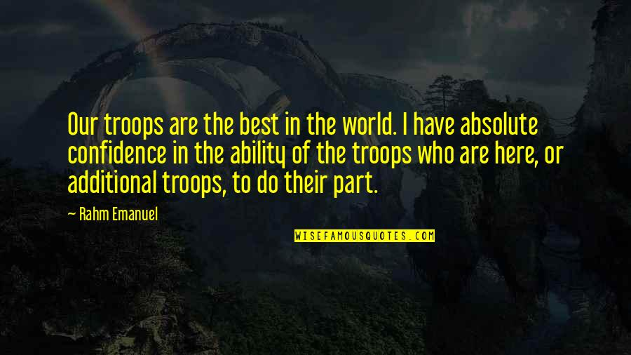 Our Troops Quotes By Rahm Emanuel: Our troops are the best in the world.