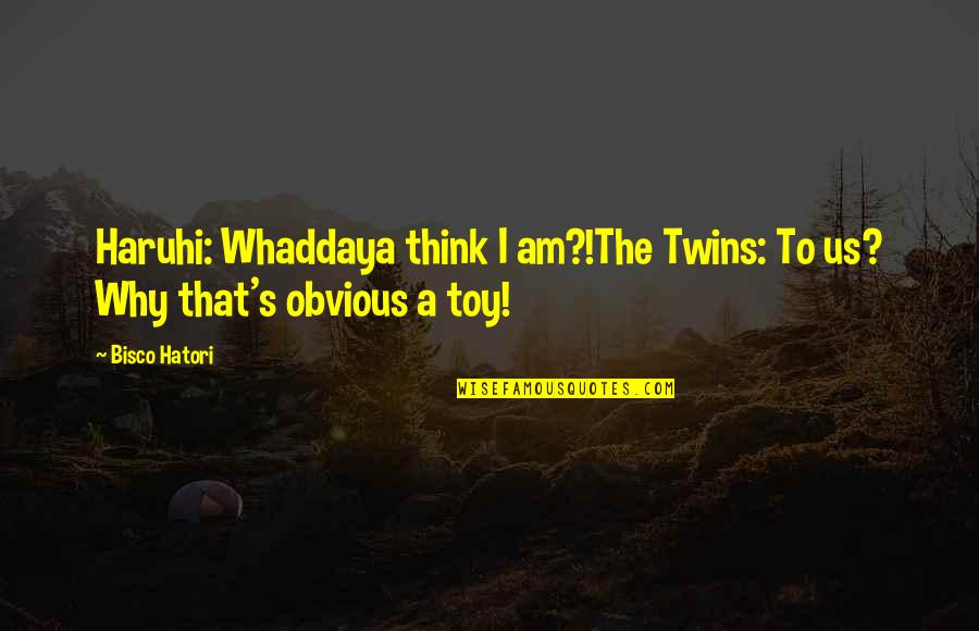 Ouran Twins Quotes By Bisco Hatori: Haruhi: Whaddaya think I am?!The Twins: To us?