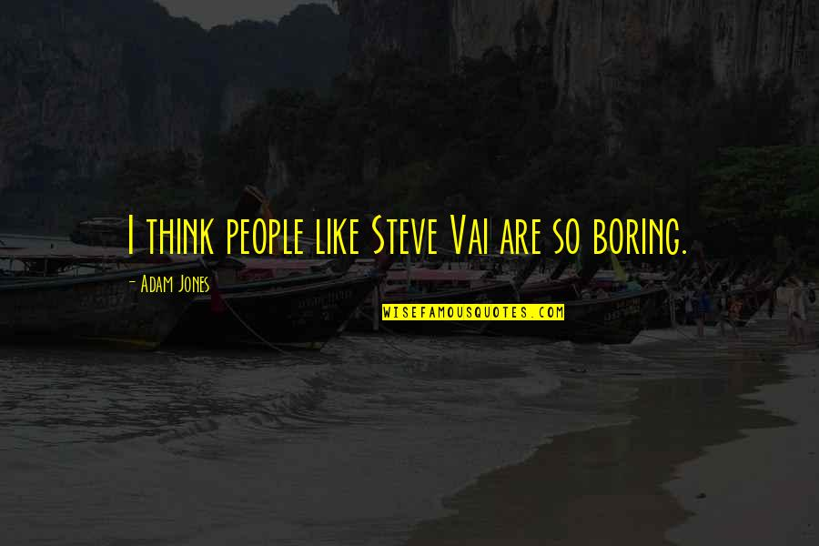 Ourdeclaration Quotes By Adam Jones: I think people like Steve Vai are so