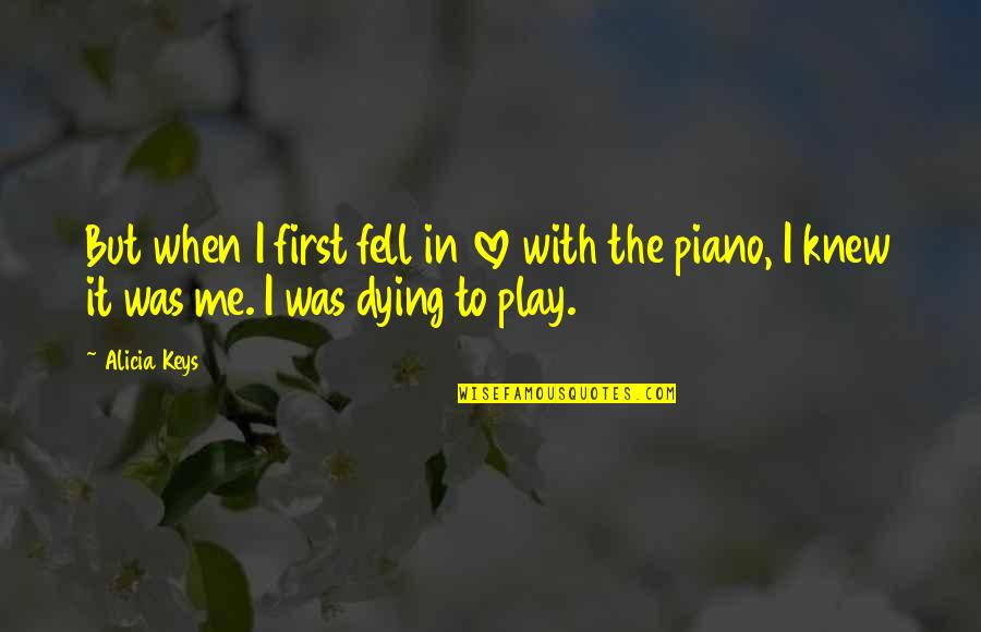 Ourdeclaration Quotes By Alicia Keys: But when I first fell in love with