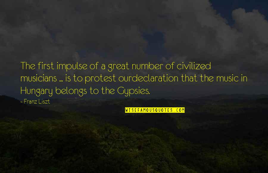 Ourdeclaration Quotes By Franz Liszt: The first impulse of a great number of