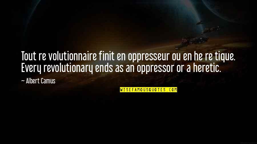 Ou're Quotes By Albert Camus: Tout re volutionnaire finit en oppresseur ou en