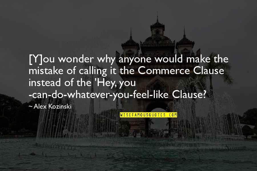 Ou're Quotes By Alex Kozinski: [Y]ou wonder why anyone would make the mistake