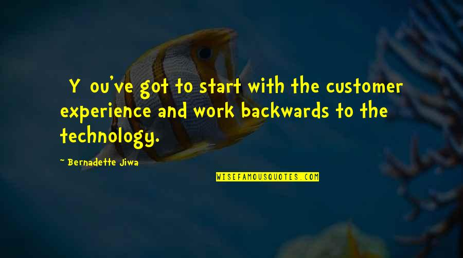 Ou're Quotes By Bernadette Jiwa: [Y]ou've got to start with the customer experience