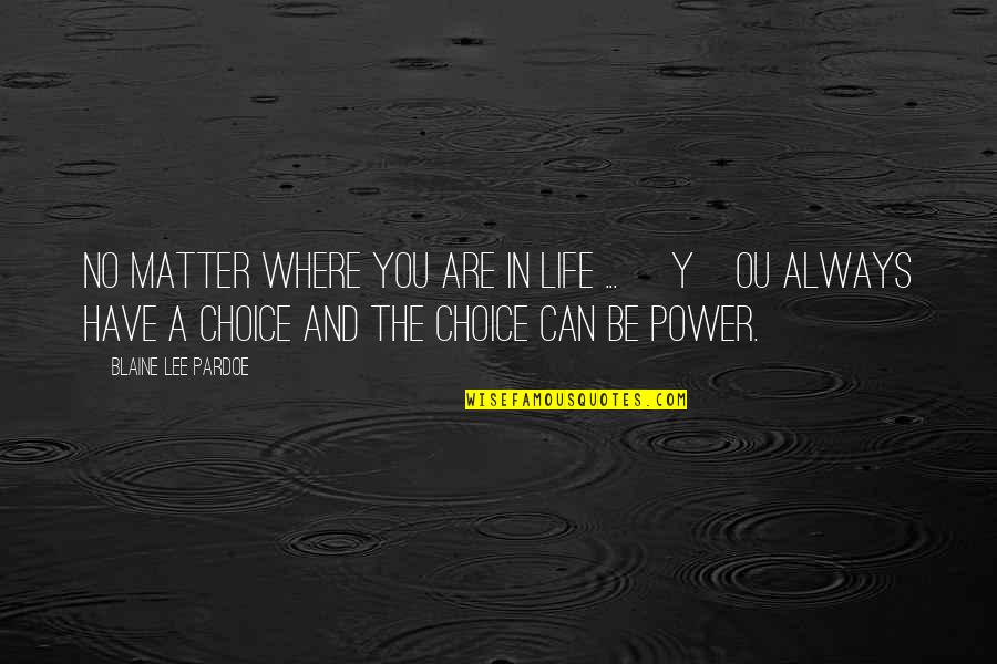 Ou're Quotes By Blaine Lee Pardoe: No matter where you are in life ...