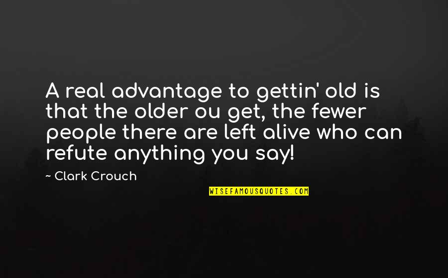 Ou're Quotes By Clark Crouch: A real advantage to gettin' old is that