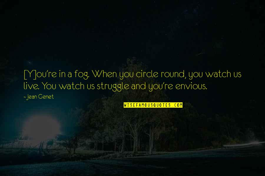 Ou're Quotes By Jean Genet: [Y]ou're in a fog. When you circle round,