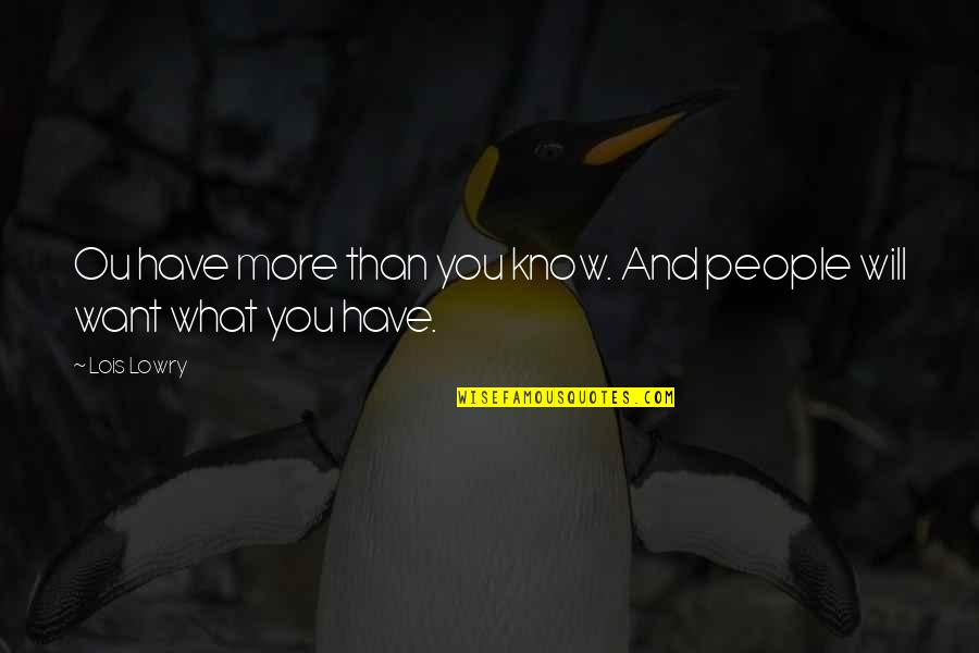 Ou're Quotes By Lois Lowry: Ou have more than you know. And people