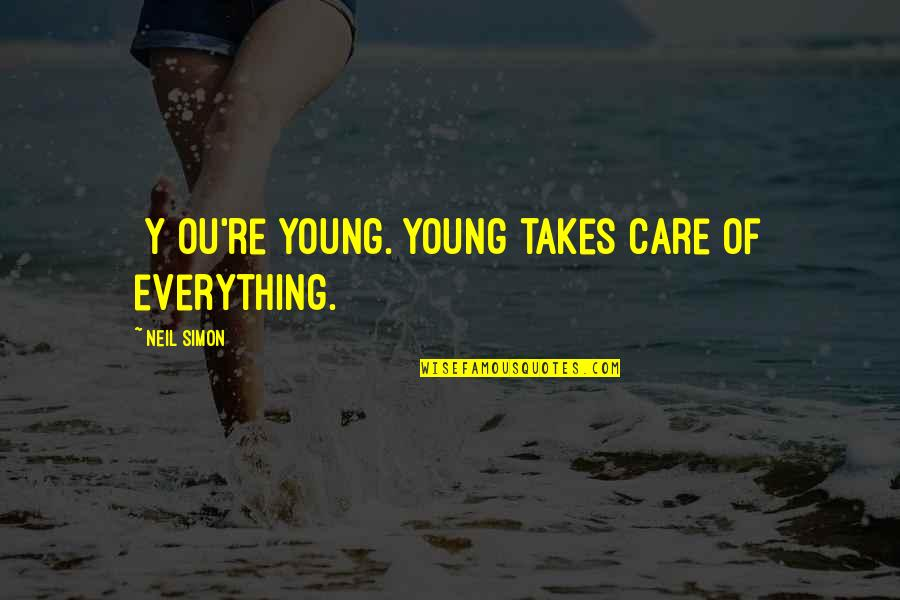 Ou're Quotes By Neil Simon: [Y]ou're young. Young takes care of everything.