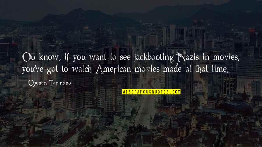 Ou're Quotes By Quentin Tarantino: Ou know, if you want to see jackbooting