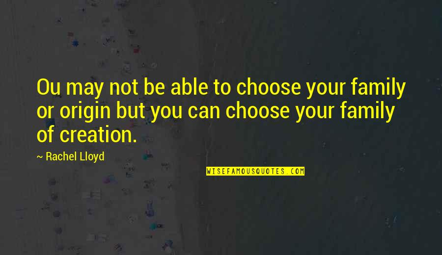 Ou're Quotes By Rachel Lloyd: Ou may not be able to choose your