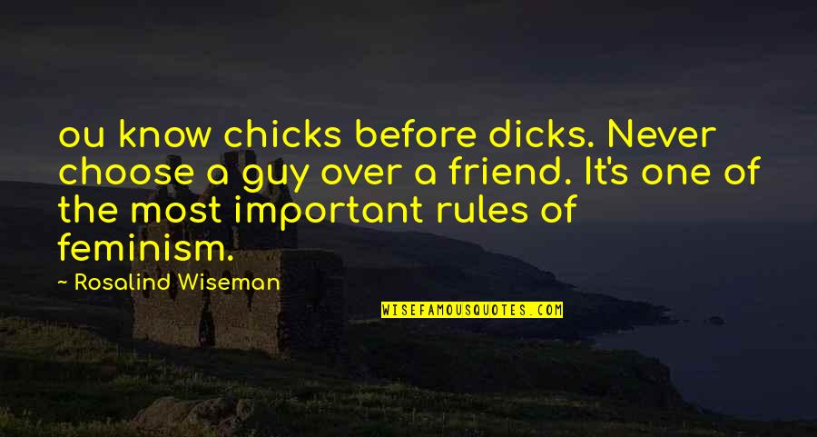 Ou're Quotes By Rosalind Wiseman: ou know chicks before dicks. Never choose a
