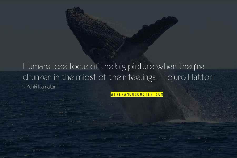 Ou're Quotes By Yuhki Kamatani: Humans lose focus of the big picture when