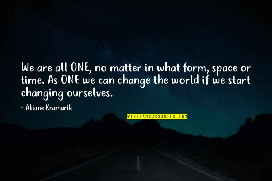 Ourselves Changing Quotes By Akiane Kramarik: We are all ONE, no matter in what