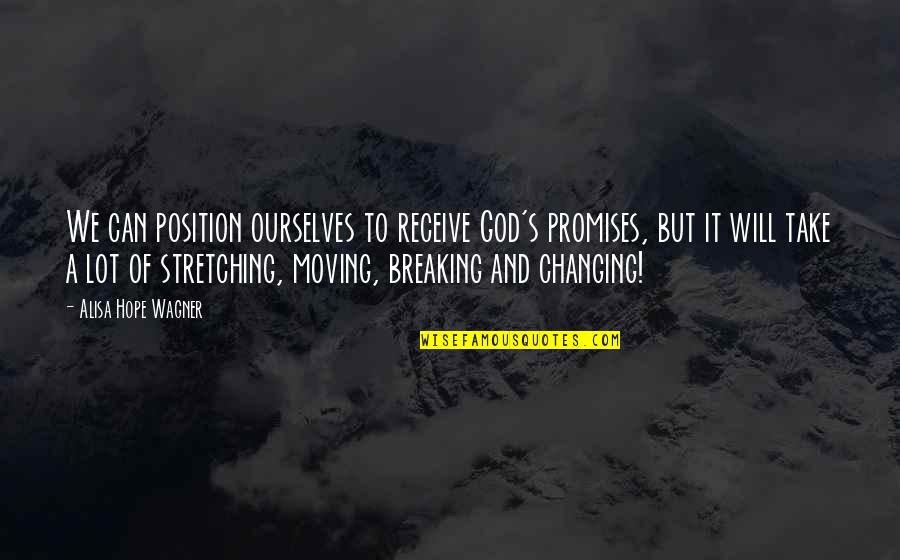 Ourselves Changing Quotes By Alisa Hope Wagner: We can position ourselves to receive God's promises,