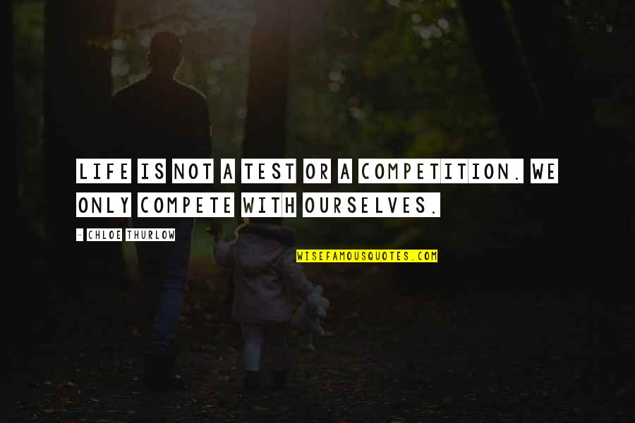 Ourselves Changing Quotes By Chloe Thurlow: Life is not a test or a competition.