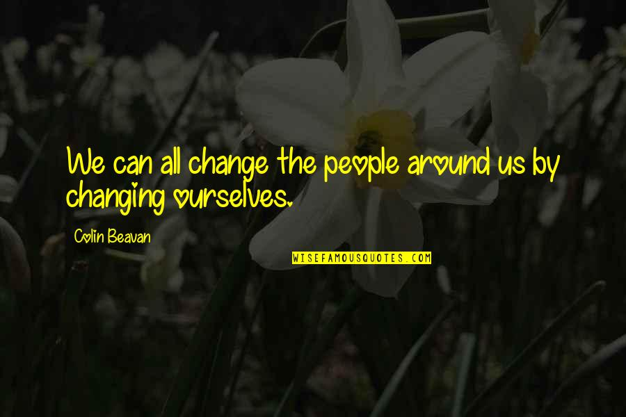 Ourselves Changing Quotes By Colin Beavan: We can all change the people around us