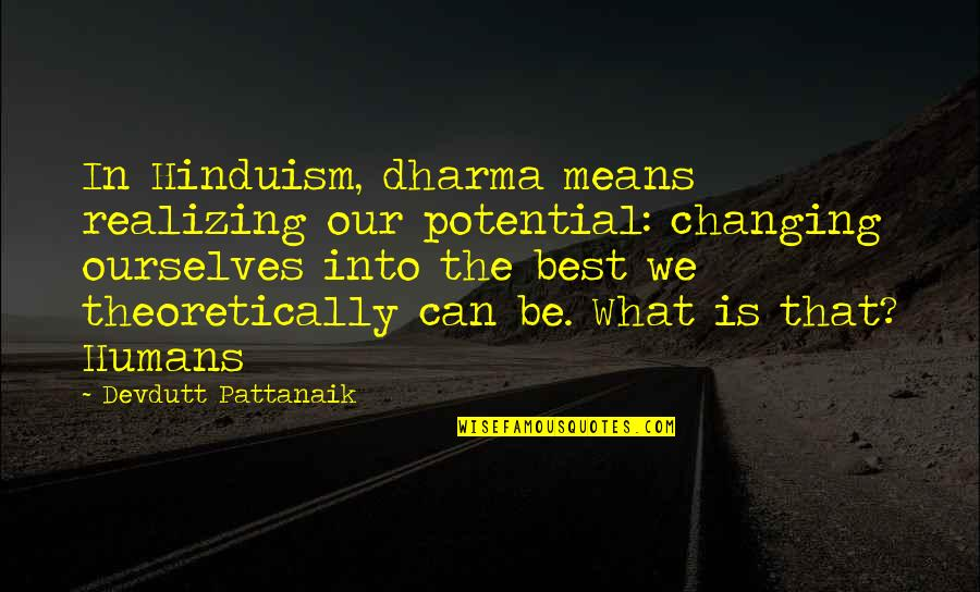 Ourselves Changing Quotes By Devdutt Pattanaik: In Hinduism, dharma means realizing our potential: changing