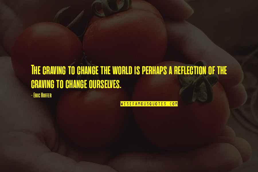 Ourselves Changing Quotes By Eric Hoffer: The craving to change the world is perhaps