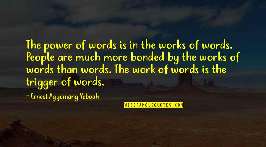 Ourselves Changing Quotes By Ernest Agyemang Yeboah: The power of words is in the works