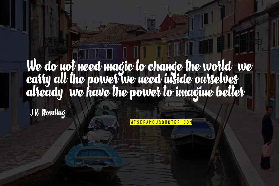Ourselves Changing Quotes By J.K. Rowling: We do not need magic to change the
