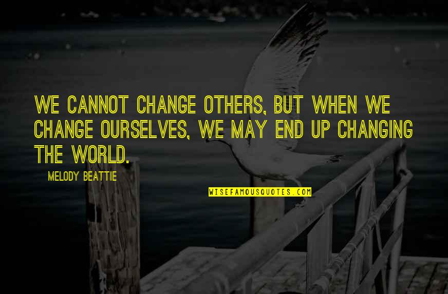 Ourselves Changing Quotes By Melody Beattie: We cannot change others, but when we change