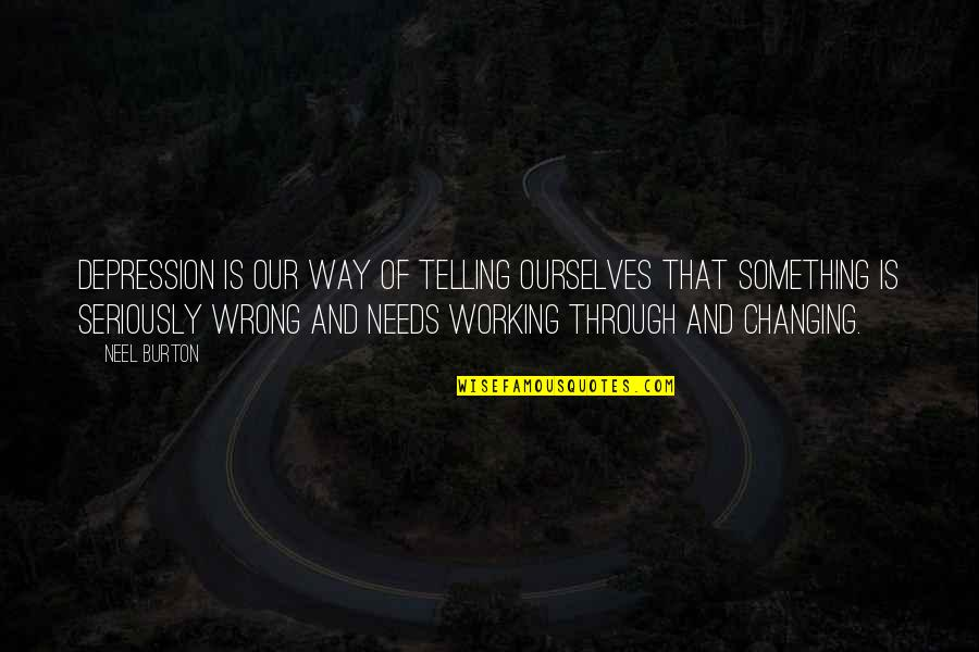 Ourselves Changing Quotes By Neel Burton: Depression is our way of telling ourselves that