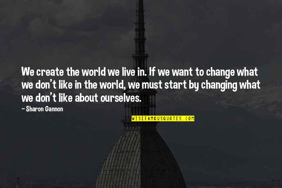 Ourselves Changing Quotes By Sharon Gannon: We create the world we live in. If