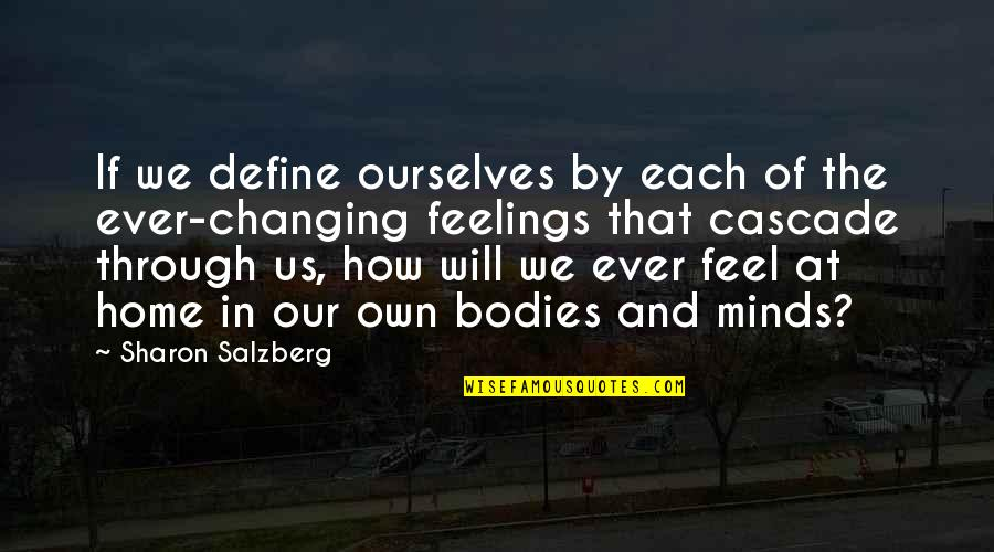 Ourselves Changing Quotes By Sharon Salzberg: If we define ourselves by each of the