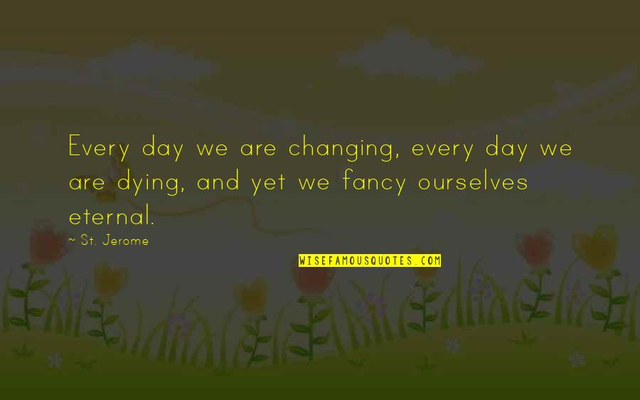 Ourselves Changing Quotes By St. Jerome: Every day we are changing, every day we