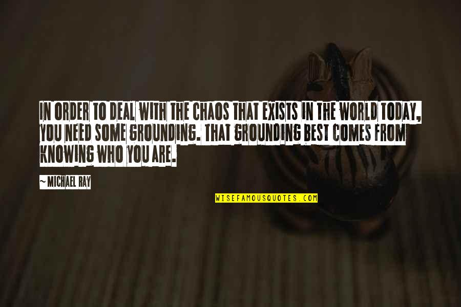 Out Of Chaos Comes Order Quotes By Michael Ray: In order to deal with the chaos that