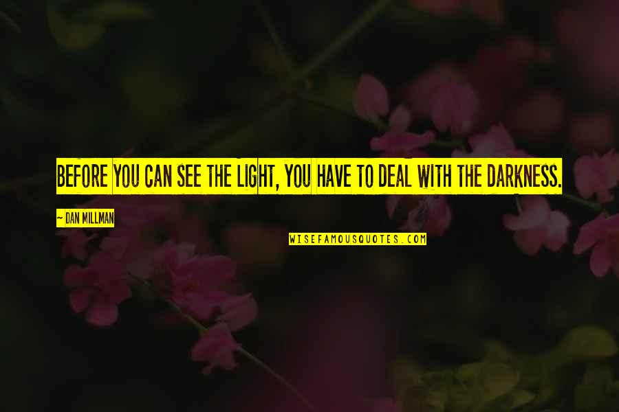 Out Of The Darkness Inspirational Quotes By Dan Millman: Before you can see the Light, you have